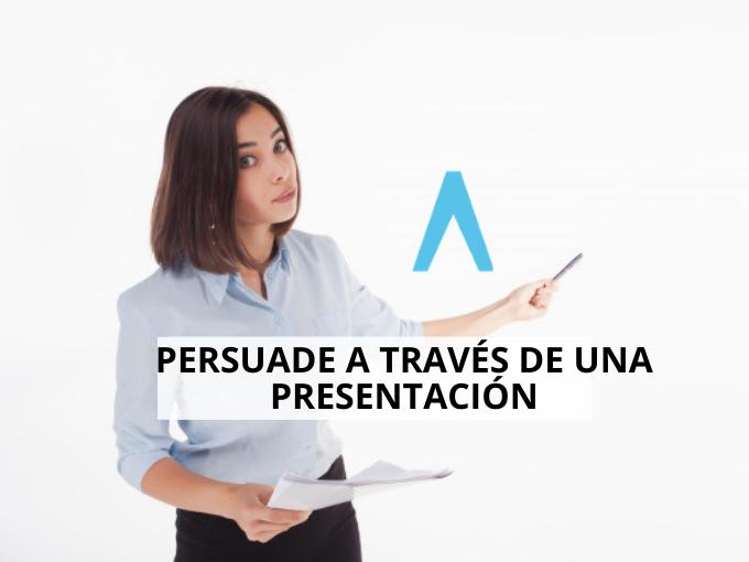 Aprende a cómo persuadir a través de una presentación